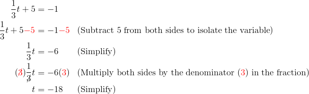\frac{1}{3}t+5 &= -1\\\frac{1}{3}t+5 {\color{red}-5} &= -1 {\color{red}-5} && ( \text{Subtract} \ 5 \ \text{from both sides to isolate the variable})\\\frac{1}{3}t &= -6 && ( \text{Simplify})\\({\color{red}\cancel{3}}) \frac{1}{\cancel{3}}t &= -6 ({\color{red}3}) && ( \text{Multiply both sides by the denominator} \ ({\color{red}3}) \ \text{in the fraction})\\t &= -18 && ( \text{Simplify})