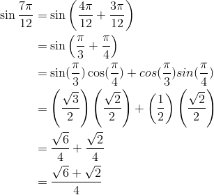 \sin \frac{7\pi}{12} &= \sin \left( \frac{4\pi}{12} + \frac{3\pi}{12}\right)\\&=\sin \left( \frac{\pi}{3} + \frac{\pi}{4}\right)\\&=\sin(\frac{\pi}{3})\cos(\frac{\pi}{4}) + cos(\frac{\pi}{3})sin(\frac{\pi}{4})\\&=\left(\frac{\sqrt{3}}{2} \right) \left(\frac{\sqrt{2}}{2} \right) + \left(\frac{1}{2} \right) \left(\frac{\sqrt{2}}{2} \right)\\&=\frac{\sqrt{6}}{4} +\frac{\sqrt{2}}{4}\\&=\frac{\sqrt{6}+ \sqrt{2}}{4}\\