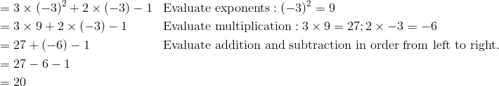 & =3\times (-3)^2 +2 \times (-3)-1 & & \text{Evaluate exponents}: (-3)^2=9\\& =3\times 9 +2 \times (-3)-1 & & \text{Evaluate multiplication}: 3\times 9=27 ; 2\times -3=-6\\& =27+(-6)-1 & & \text{Evaluate addition and subtraction in order from left to right}.\\& =27-6-1\\& =20